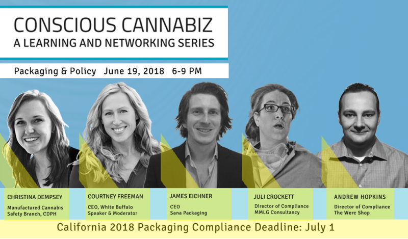 Conscious Cannabiz Packaging & Compliance Event June 19, 2018 Los Angeles